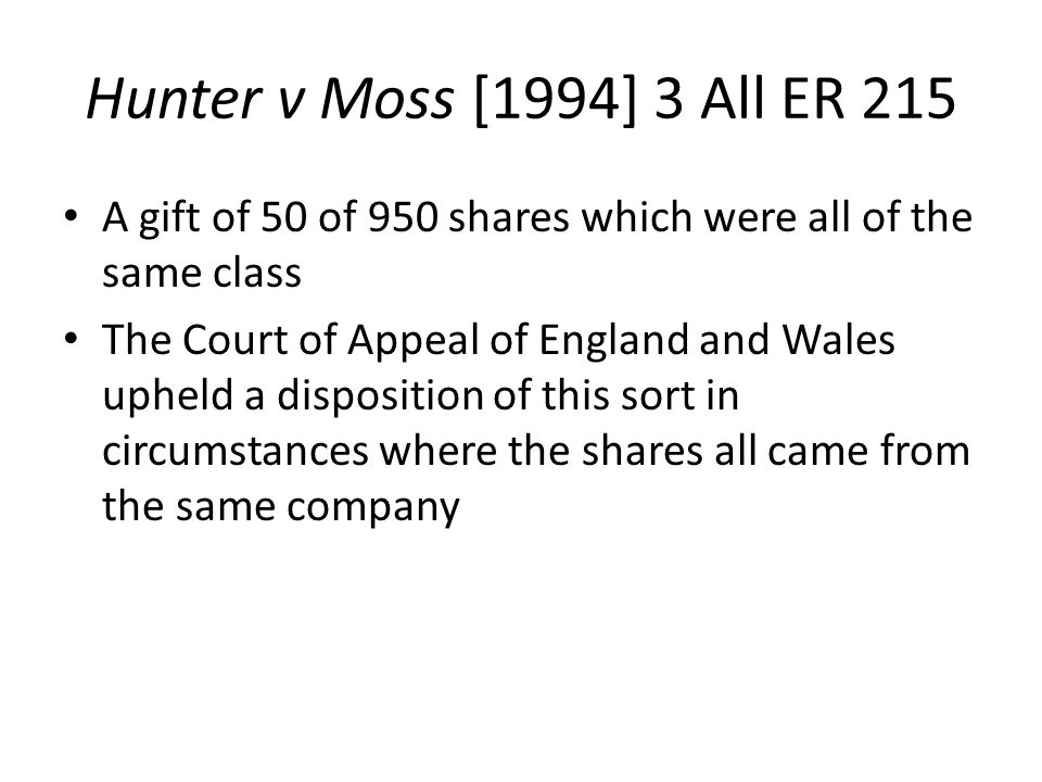Hunter v Moss [1994] 3 All ER 215 A gift of 50 of 950 shares which were all of the same class.